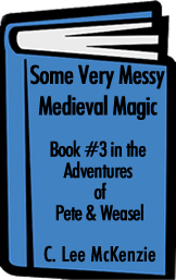 Some Very Messy Medieval Magic Book #3 in The Adventures of Pete and Weasel by author C.Lee Mckenzie